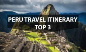 Peru Travel Itinerary - Top 3